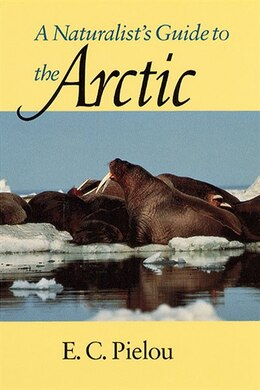 Book A Naturalist's Guide To The Arctic by E. C. Pielou