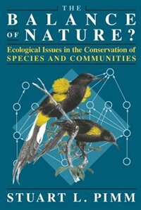 Book The Balance Of Nature?: Ecological Issues in the Conservation of Species and Communities by Stuart L. Pimm