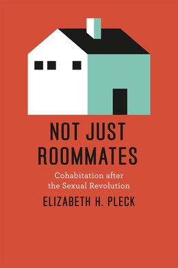 Book Not Just Roommates: Cohabitation after the Sexual Revolution by Elizabeth H. Pleck