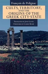 Book Cults, Territory, and the Origins of the Greek City-State by François De Polignac