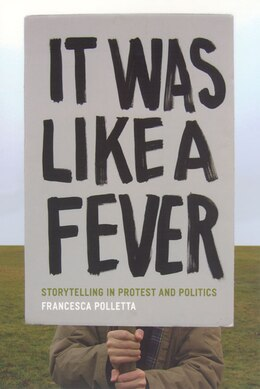 Book It Was Like a Fever: Storytelling in Protest and Politics by Francesca Polletta