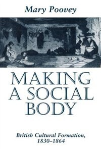 Book Making A Social Body: British Cultural Formation, 1830-1864 by Mary Poovey
