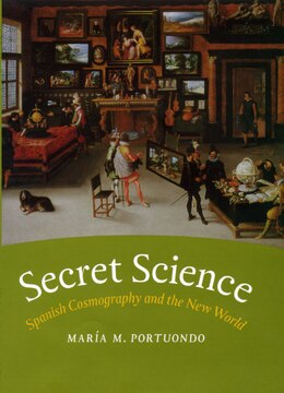 Book Secret Science: Spanish Cosmography and the New World by María M. Portuondo