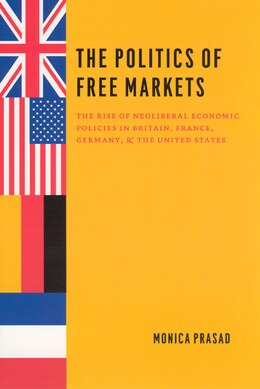 Book The Politics Of Free Markets: The Rise of Neoliberal Economic Policies in Britain, France, Germany… by Monica Prasad