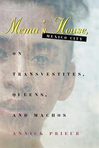 Book Mema's House, Mexico City: On Transvestites, Queens, and Machos by Annick Prieur