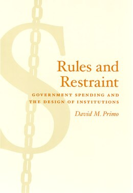 Book Rules and Restraint: Government Spending and the Design of Institutions by David M. Primo