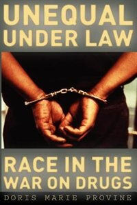 Book Unequal under Law: Race in the War on Drugs by Doris Marie Provine