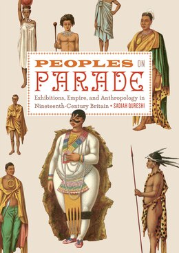 Book Peoples on Parade: Exhibitions, Empire, and Anthropology in Nineteenth-Century Britain by Sadiah Qureshi