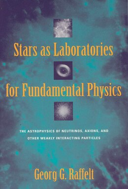 Book Stars As Laboratories For Fundamental Physics: The Astrophysics of Neutrinos, Axions, and Other… by Georg G. Raffelt