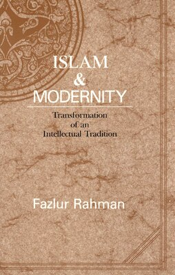 Book Islam And Modernity: Transformation of an Intellectual Tradition by Fazlur Rahman