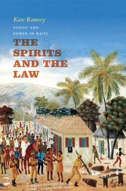 Book The Spirits And The Law: Vodou And Power In Haiti by Kate Ramsey