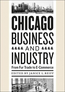 Book Chicago Business And Industry: From Fur Trade To E-commerce by Janice L. Reiff