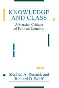 Book Knowledge And Class: A Marxian Critique of Political Economy by Stephen A. Resnick