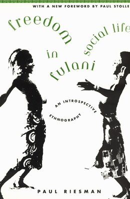 Book Freedom In Fulani Social Life: An Introspective Ethnography by Paul Riesman
