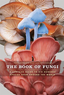 Book The Book of Fungi: A Life-Size Guide to Six Hundred Species from around the World by Peter Roberts