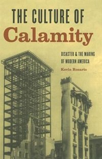 Book The Culture of Calamity: Disaster and the Making of Modern America by Kevin Rozario