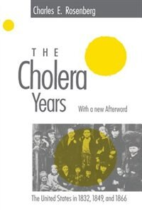 Book The Cholera Years: The United States in 1832, 1849, and 1866 by Charles E. Rosenberg