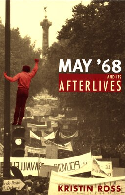 Book May '68 And Its Afterlives by Kristin Ross