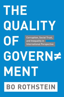 Book The Quality of Government: Corruption, Social Trust, and Inequality in International Perspective by Bo Rothstein