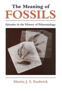 Book The Meaning Of Fossils: Episodes in the History of Palaeontology by Martin J. S. Rudwick