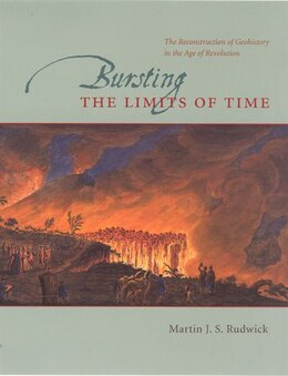 Book Bursting the Limits of Time: The Reconstruction of Geohistory in the Age of Revolution by Martin J. S. Rudwick