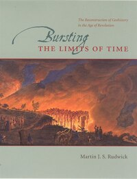 Bursting the Limits of Time: The Reconstruction of Geohistory in the Age of Revolution