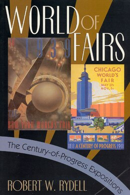 Book World Of Fairs: The Century-of-Progress Expositions by Robert W. Rydell