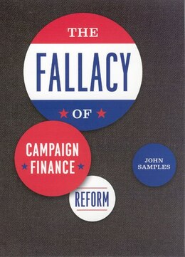 Book The Fallacy Of Campaign Finance Reform by John Samples