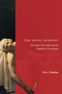 The Royal Remains: The People's Two Bodies And The Endgames Of Sovereignty