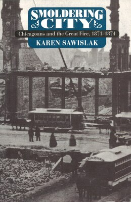 Book Smoldering City: Chicagoans and the Great Fire, 1871-1874 by Karen Sawislak
