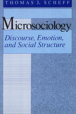 Book Microsociology: Discourse, Emotion, and Social Structure by Thomas J. Scheff