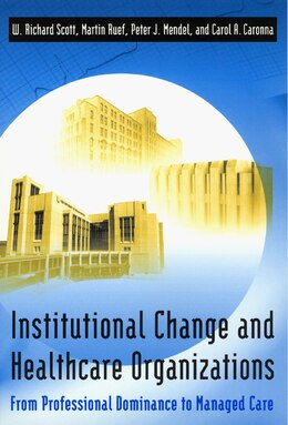 Book Institutional Change and Healthcare Organizations: From Professional Dominance to Managed Care by W. Richard Scott