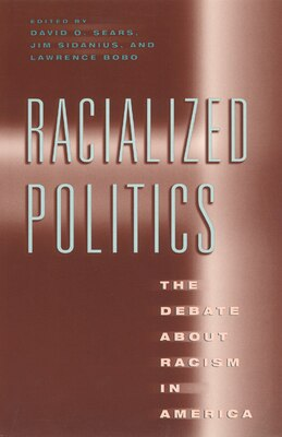 Book Racialized Politics: The Debate about Racism in America by David O. Sears