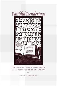 Book Faithful Renderings: Jewish-christian Difference And The Politics Of Translation by Naomi Seidman