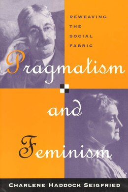 Book Pragmatism And Feminism: Reweaving the Social Fabric by Charlene Haddock Seigfried