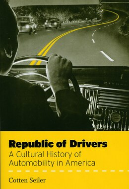Book Republic of Drivers: A Cultural History of Automobility in America by Cotten Seiler