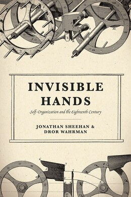 Book Invisible Hands: Self-organization And The Eighteenth Century by Jonathan Sheehan
