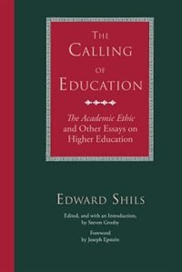 Book The Calling Of Education: The Academic Ethic and Other Essays on Higher Education by Edward Shils