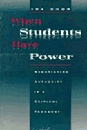 Book When Students Have Power: Negotiating Authority in a Critical Pedagogy by Ira Shor