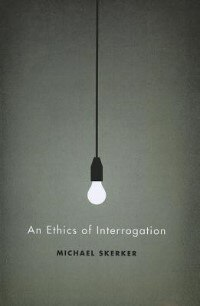Book An Ethics of Interrogation by Michael Skerker
