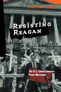 Book Resisting Reagan: The U.S. Central America Peace Movement by Christian Smith