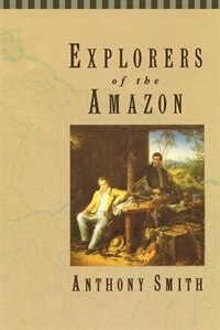 Book Explorers of the Amazon by Anthony Smith