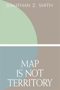Book Map Is Not Territory: Studies in the History of Religions by Jonathan Z. Smith