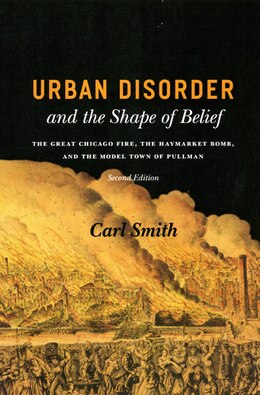Book Urban Disorder and the Shape of Belief: The Great Chicago Fire, the Haymarket Bomb, and the Model… by Carl Smith