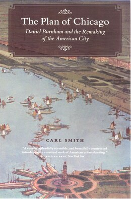Book The Plan of Chicago: Daniel Burnham and the Remaking of the American City by Carl Smith