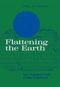 Book Flattening The Earth: Two Thousand Years of Map Projections by John P. Snyder