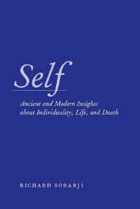 Book Self: Ancient and Modern Insights about Individuality, Life, and Death by Richard Sorabji