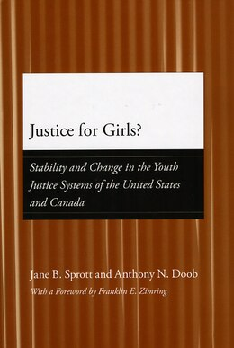 Book Justice for Girls?: Stability and Change in the Youth Justice Systems of the United States and… by Jane B. Sprott