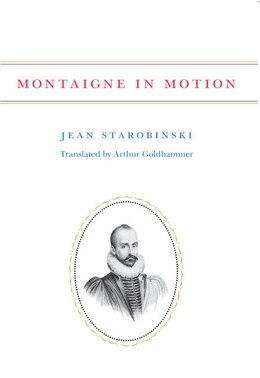 Book Montaigne in Motion by Jean Starobinski