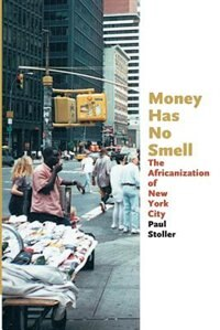 Book Money Has No Smell: The Africanization of New York City by Paul Stoller